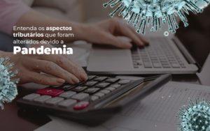 Coronavírus: Quais Os Aspectos Tributários Alterados Devido A Pandemia? - Notícias e Artigos Contábeis em Vila Velha | Logran Contabilidade