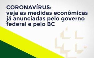 Coronavírus: Veja As Medidas Econômicas Já Anunciadas Pelo Governo Federal E Pelo Bc - Notícias e Artigos Contábeis em Vila Velha | Logran Contabilidade