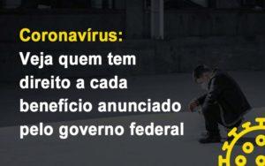 Coronavirus Veja Quem Tem Direito A Cada Beneficio Anunciado Pelo Governo - Notícias e Artigos Contábeis em Vila Velha | Logran Contabilidade