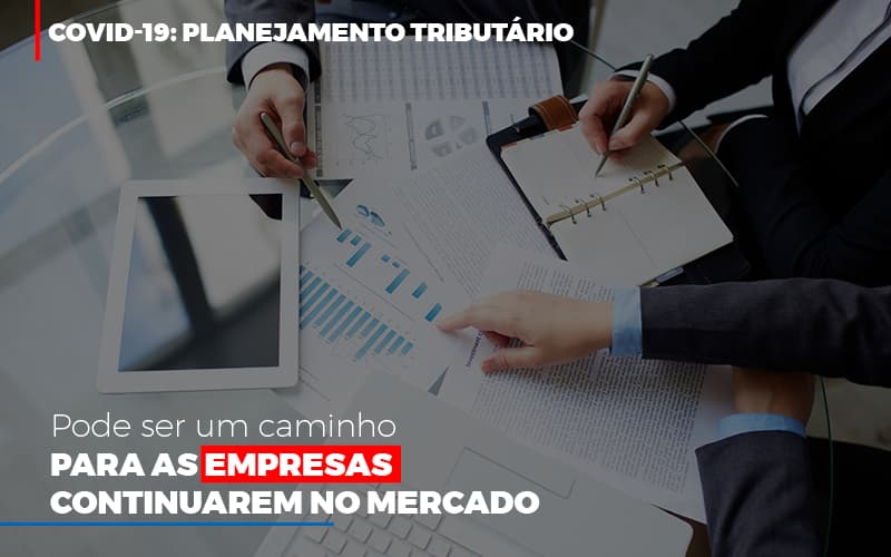 Covid 19 Planejamento Tributario Pode Ser Um Caminho Para Empresas Continuarem No Mercado Contabilidade No Itaim Paulista Sp | Abcon Contabilidade - Notícias e Artigos Contábeis em Vila Velha | Logran Contabilidade