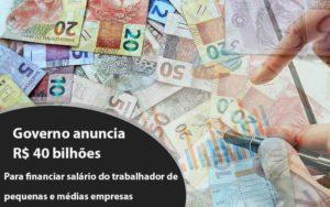 Governo Anuncia R$ 40 Bi Para Financiar Salário Do Trabalhador De Pequenas E Médias Empresas - Notícias e Artigos Contábeis em Vila Velha | Logran Contabilidade