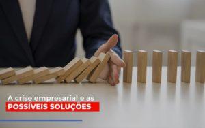 A Crise Empresarial E As Possiveis Solucoes - Notícias e Artigos Contábeis em Vila Velha | Logran Contabilidade