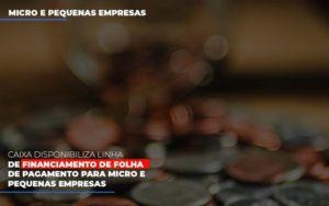 Caixa Disponibiliza Linha De Financiamento Para Folha De Pagamento Contabilidade No Itaim Paulista Sp | Abcon Contabilidade - Notícias e Artigos Contábeis em Vila Velha | Logran Contabilidade
