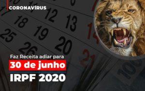 Coronavirus Faze Receita Adiar Declaracao De Imposto De Renda - Notícias e Artigos Contábeis em Vila Velha | Logran Contabilidade