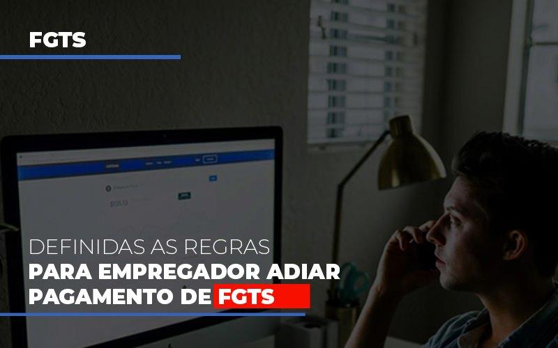 Definidas As Regas Para Empregador Adiar Pagamento De Fgts - Notícias e Artigos Contábeis em Vila Velha | Logran Contabilidade