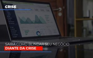 Dicas Praticas Para Blindar Seu Negocio Da Crise - Notícias e Artigos Contábeis em Vila Velha | Logran Contabilidade
