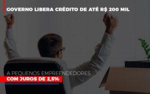 Governo Libera Credito De Ate 200 Mil A Pequenos Empreendedores Com Juros - Notícias e Artigos Contábeis em Vila Velha | Logran Contabilidade