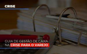 Guia De Gestao De Caixa Na Crise Para O Varejo - Notícias e Artigos Contábeis em Vila Velha | Logran Contabilidade