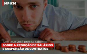 Mp 936 O Que Voce Precisa Saber Sobre Reducao De Salarios E Suspensao De Contrados Contabilidade No Itaim Paulista Sp | Abcon Contabilidade - Notícias e Artigos Contábeis em Vila Velha | Logran Contabilidade