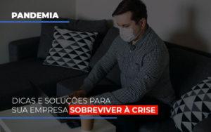 Pandemia Dicas E Solucoes Para Sua Empresa Sobreviver A Crise - Notícias e Artigos Contábeis em Vila Velha | Logran Contabilidade