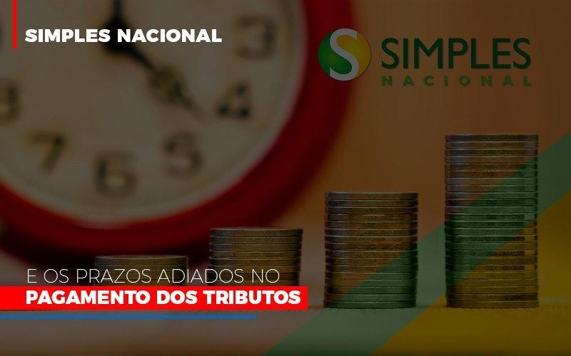 Simples Nacional E Os Prazos Adiados No Pagamento Dos Tributos - Notícias e Artigos Contábeis em Vila Velha | Logran Contabilidade