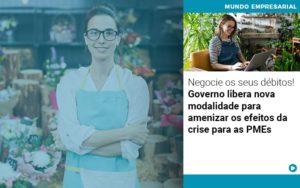negocie-os-seus-debitos-governo-libera-nova-modalidade-para-amenizar-os-efeitos-da-crise-para-pmes